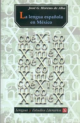 La Lengua Espanola En Mexico By Moreno De Alba, Jose G.